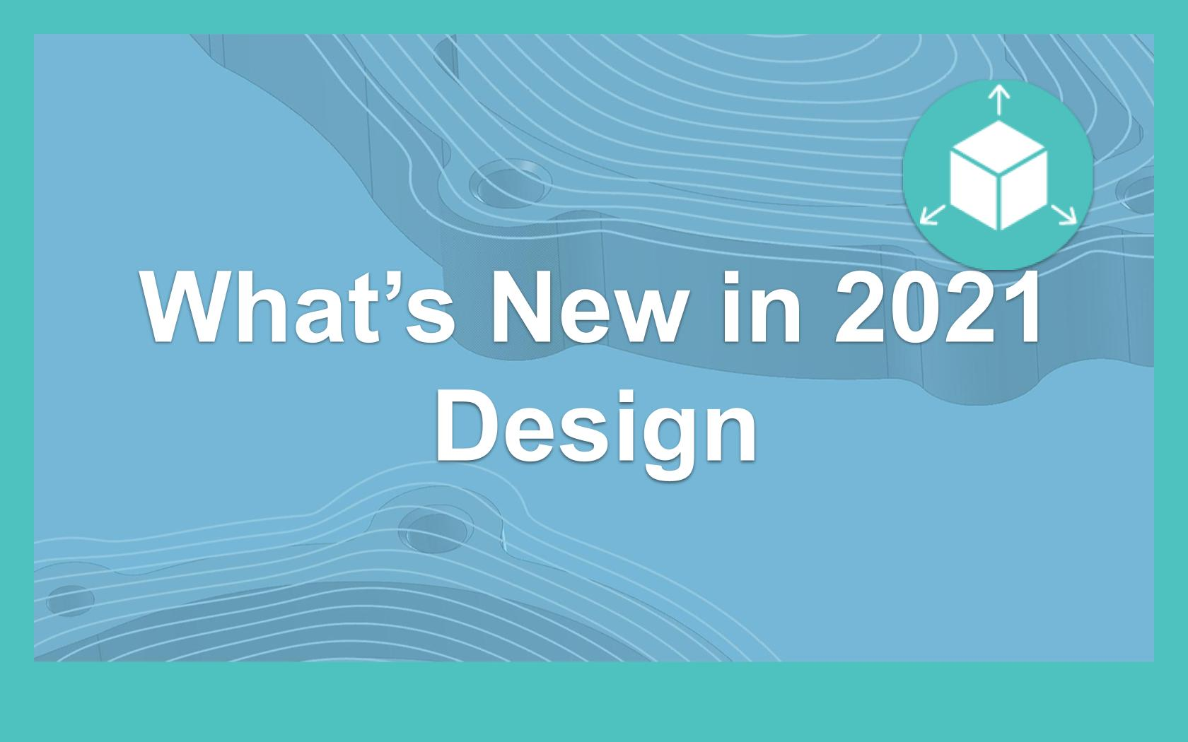 What's New in 2021 - Design