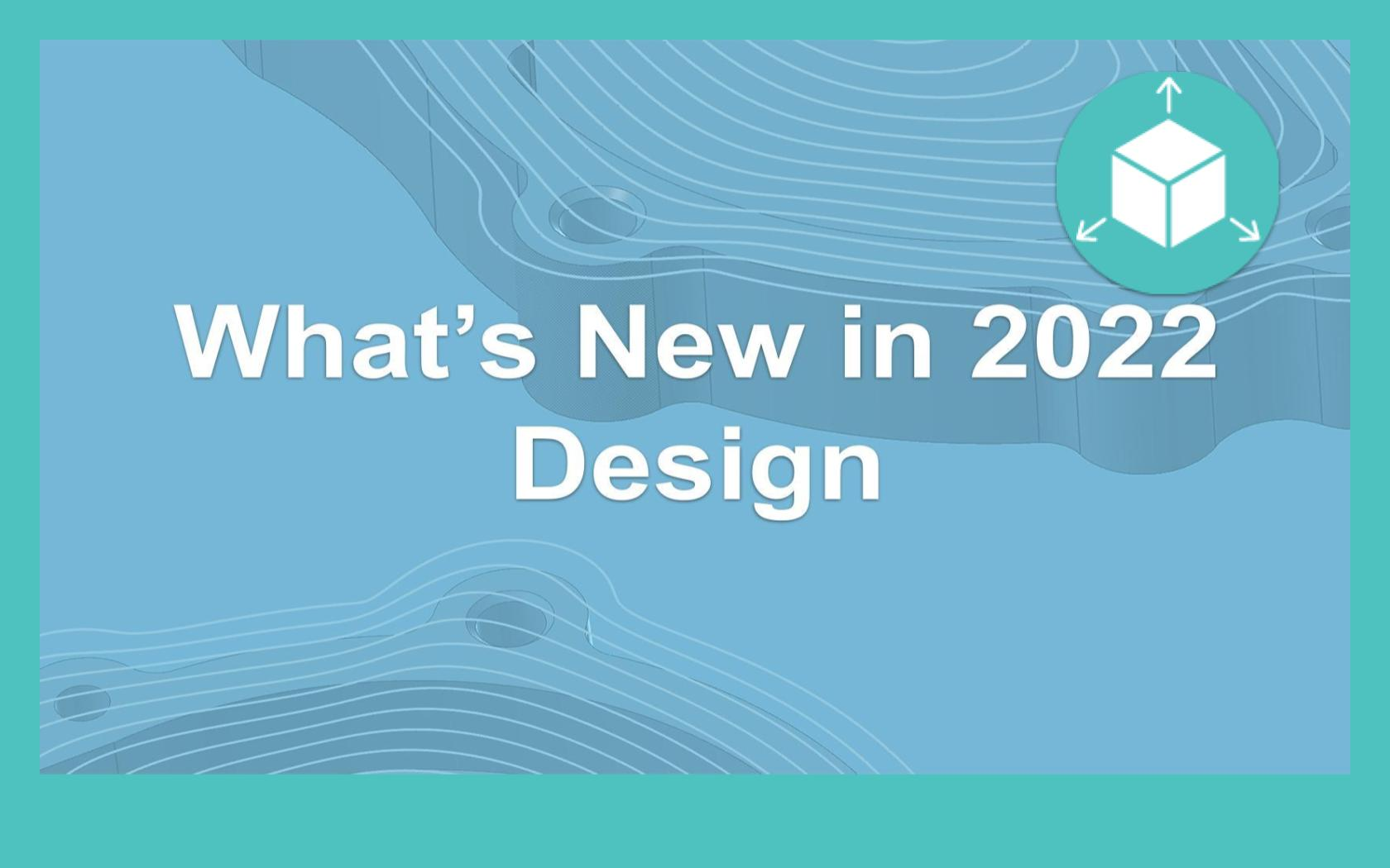 What's New in 2022 - Design