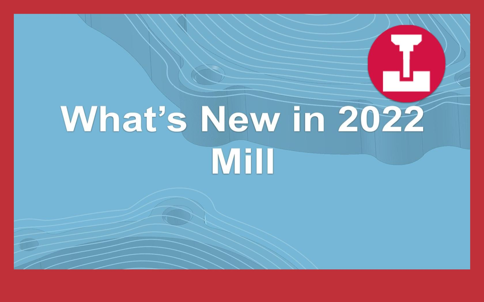 What's New in 2022 - Mill