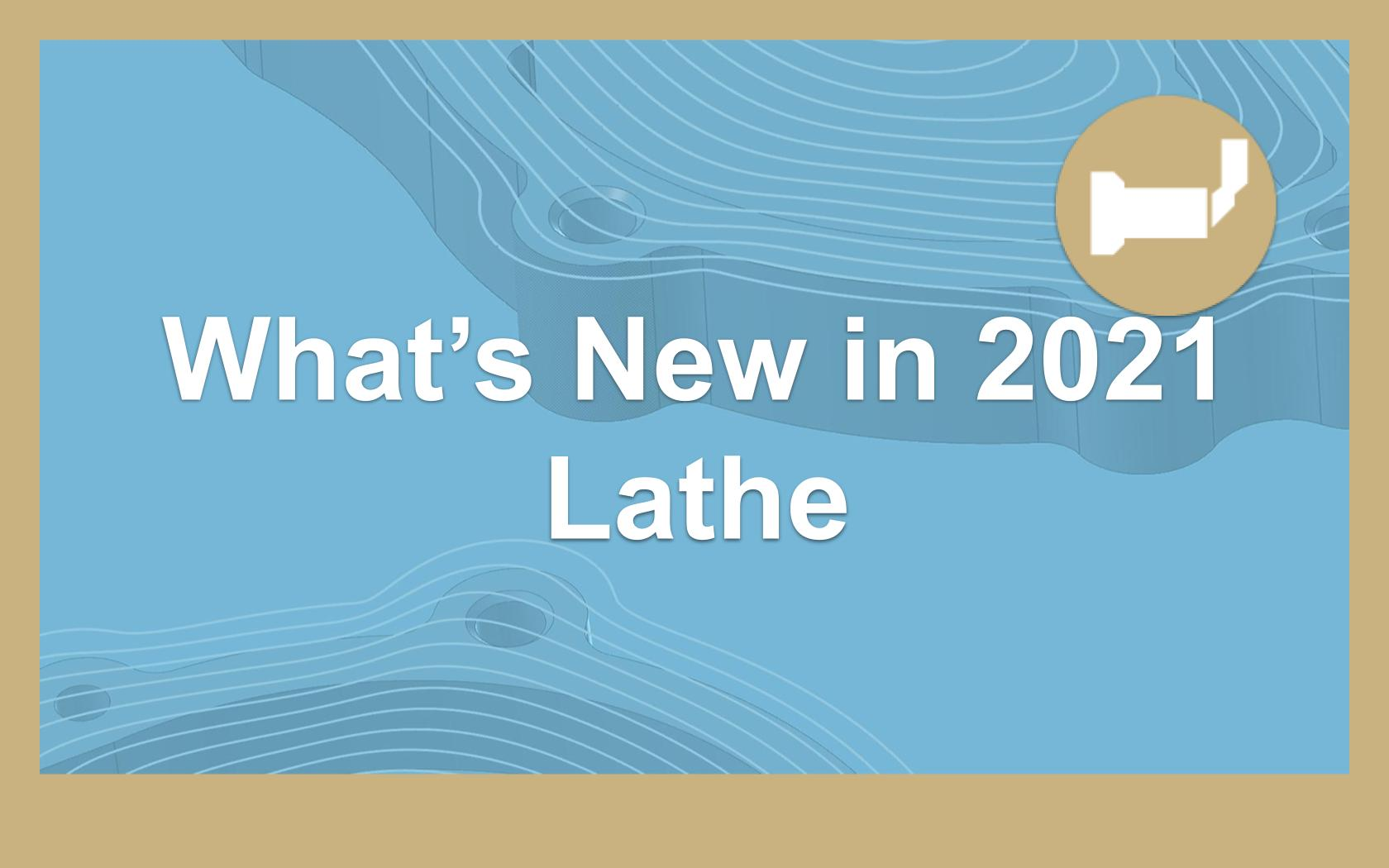 What's New in 2021 - Lathe