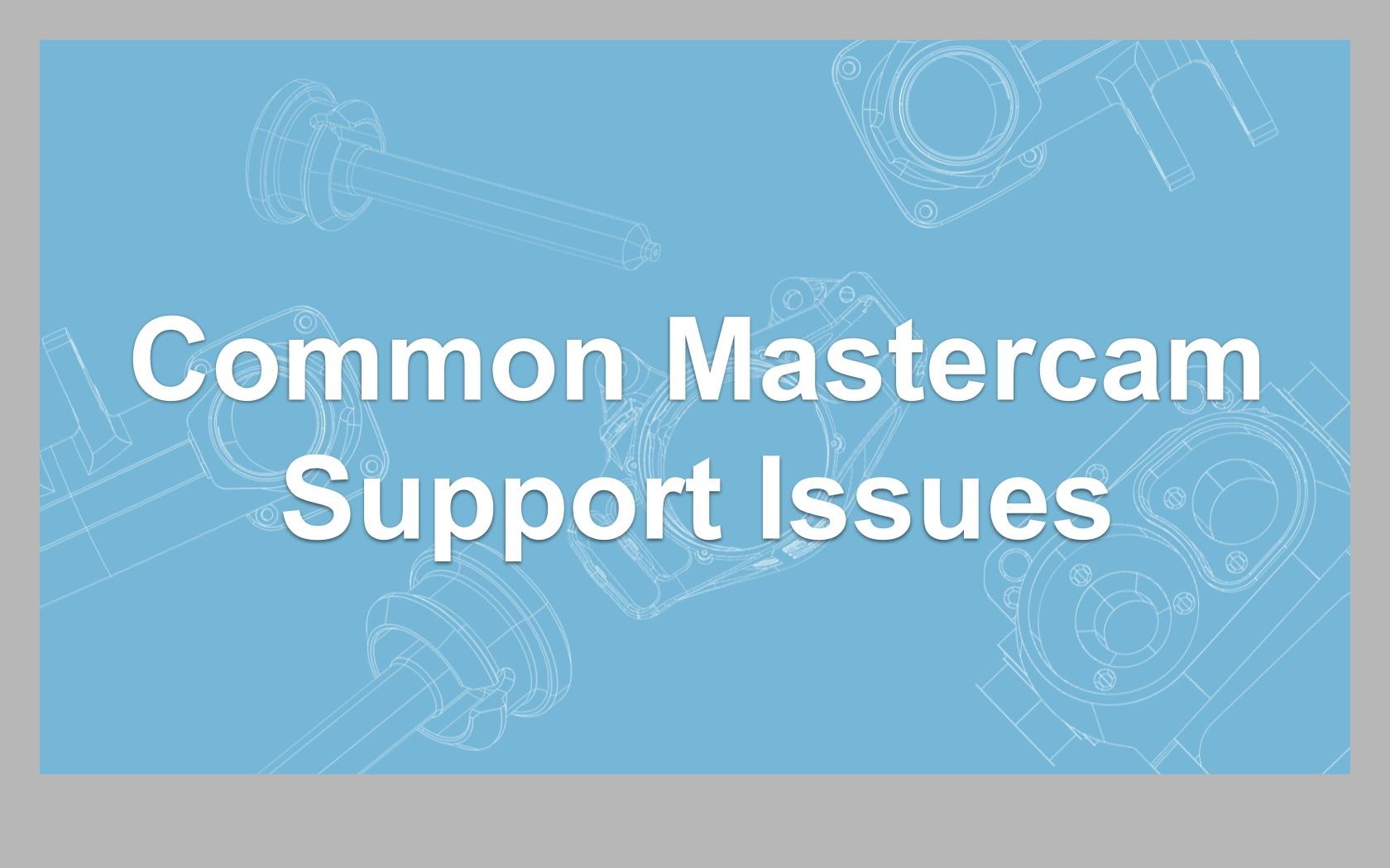 Common Mastercam Support Issues