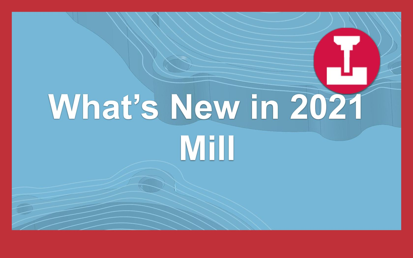 What's New in 2021 - Mill