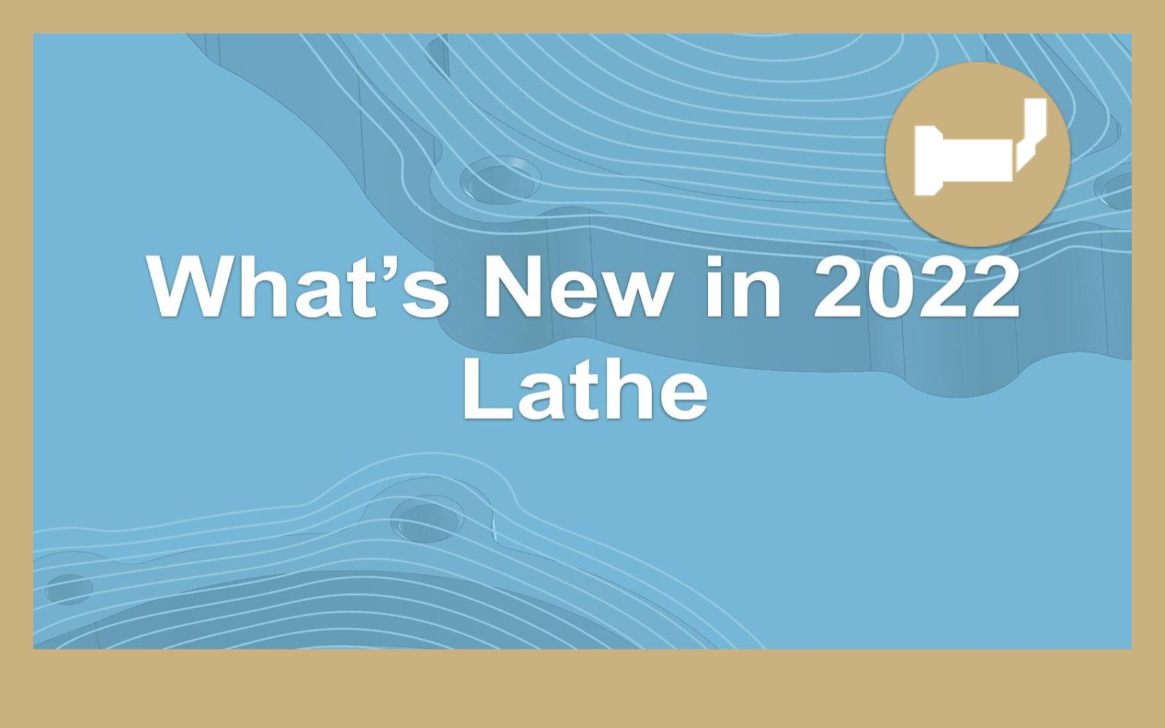 What's New in 2022 - Lathe
